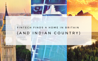FinTech Finds a Home in Britain (and Indian Country)