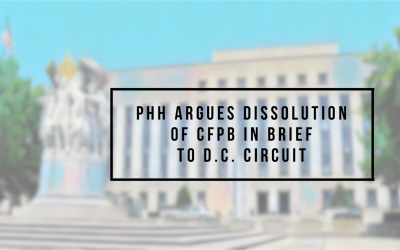 PHH Argues Dissolution of CFPB in Brief to D.C. Circuit